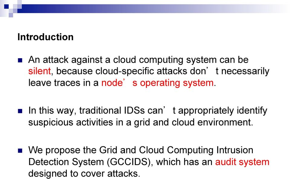 n In this way, traditional IDSs can t appropriately identify suspicious activities in a grid and cloud