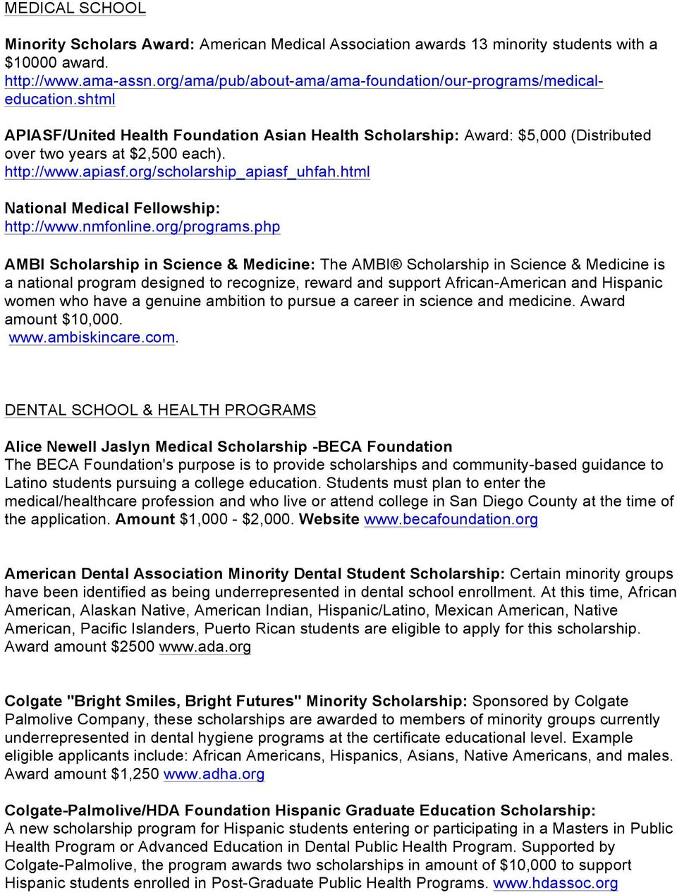 http://www.apiasf.org/scholarship_apiasf_uhfah.html National Medical Fellowship: http://www.nmfonline.org/programs.