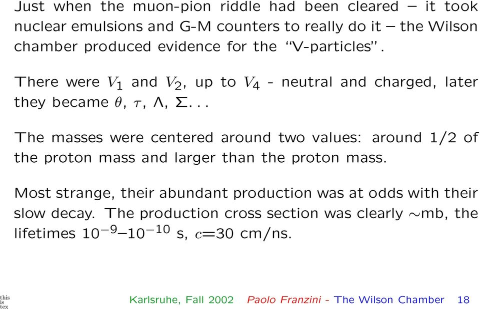 .. The masses were centered around two values: around 1/2 of the proton mass and larger than the proton mass.