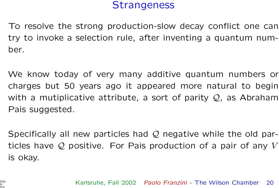 We know today of very many additive quantum numbers or charges but 50 years ago it appeared more natural to begin with a