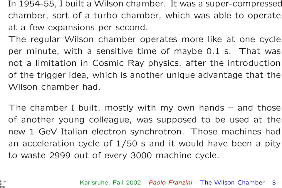 That was not a limitation in Cosmic Ray physics, after the introduction of the trigger idea, which another unique advantage that the Wilson chamber had.
