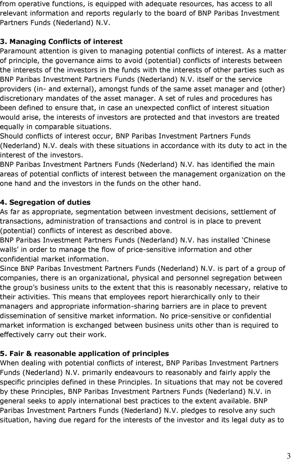 As a matter of principle, the governance aims to avoid (potential) conflicts of interests between the interests of the investors in the funds with the interests of other parties such as BNP Paribas