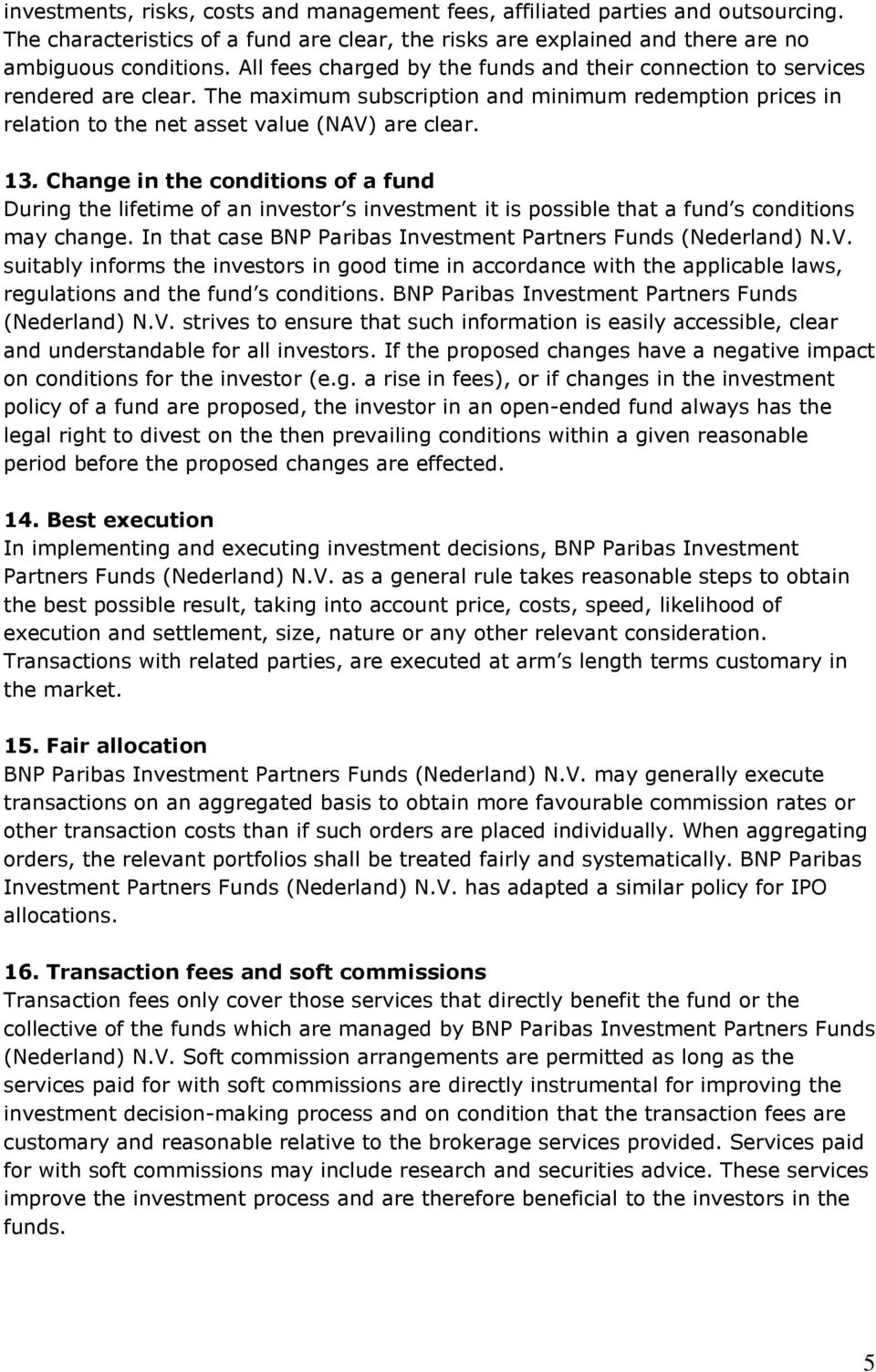 Change in the conditions of a fund During the lifetime of an investor s investment it is possible that a fund s conditions may change. In that case BNP Paribas Investment Partners Funds (Nederland) N.