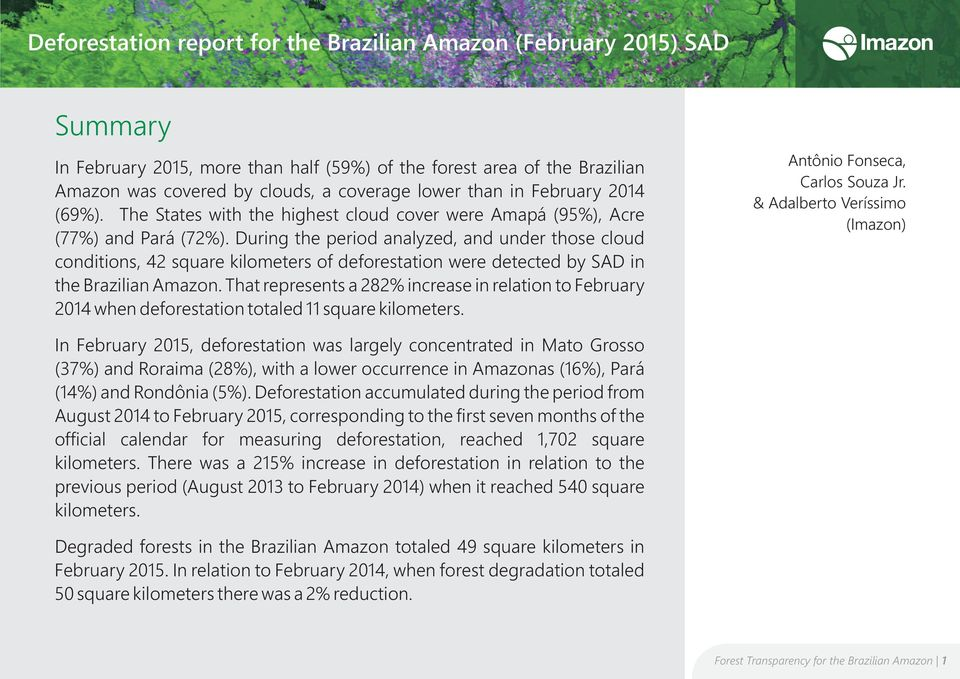 During the period analyzed, and under those cloud conditions, 42 square kilometers of deforestation were detected by SAD in the Brazilian Amazon.