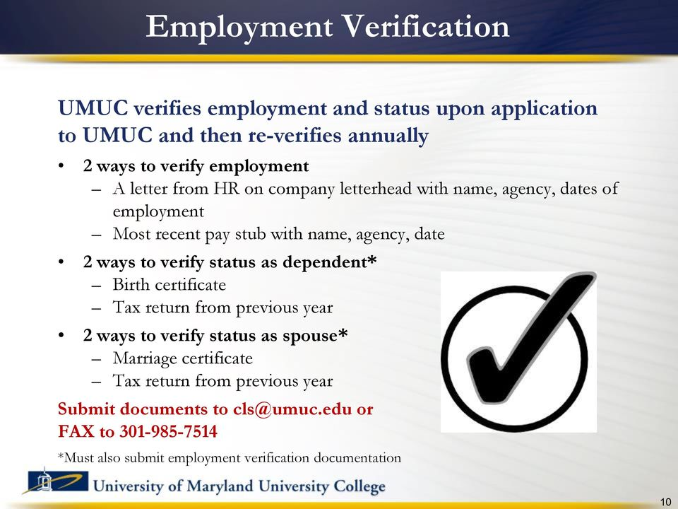 ways to verify status as dependent* Birth certificate Tax return from previous year 2 ways to verify status as spouse* Marriage