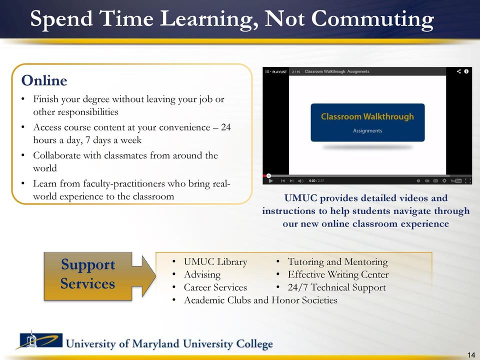 experience to the classroom UMUC provides detailed videos and instructions to help students navigate through our new online classroom experience