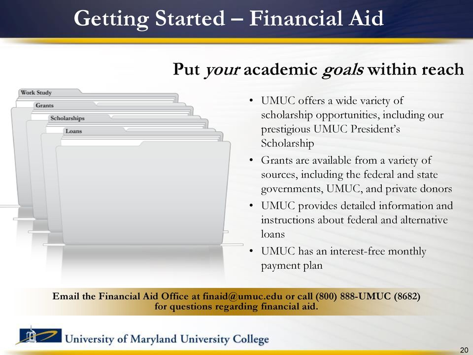 UMUC, and private donors UMUC provides detailed information and instructions about federal and alternative loans UMUC has an interest-free