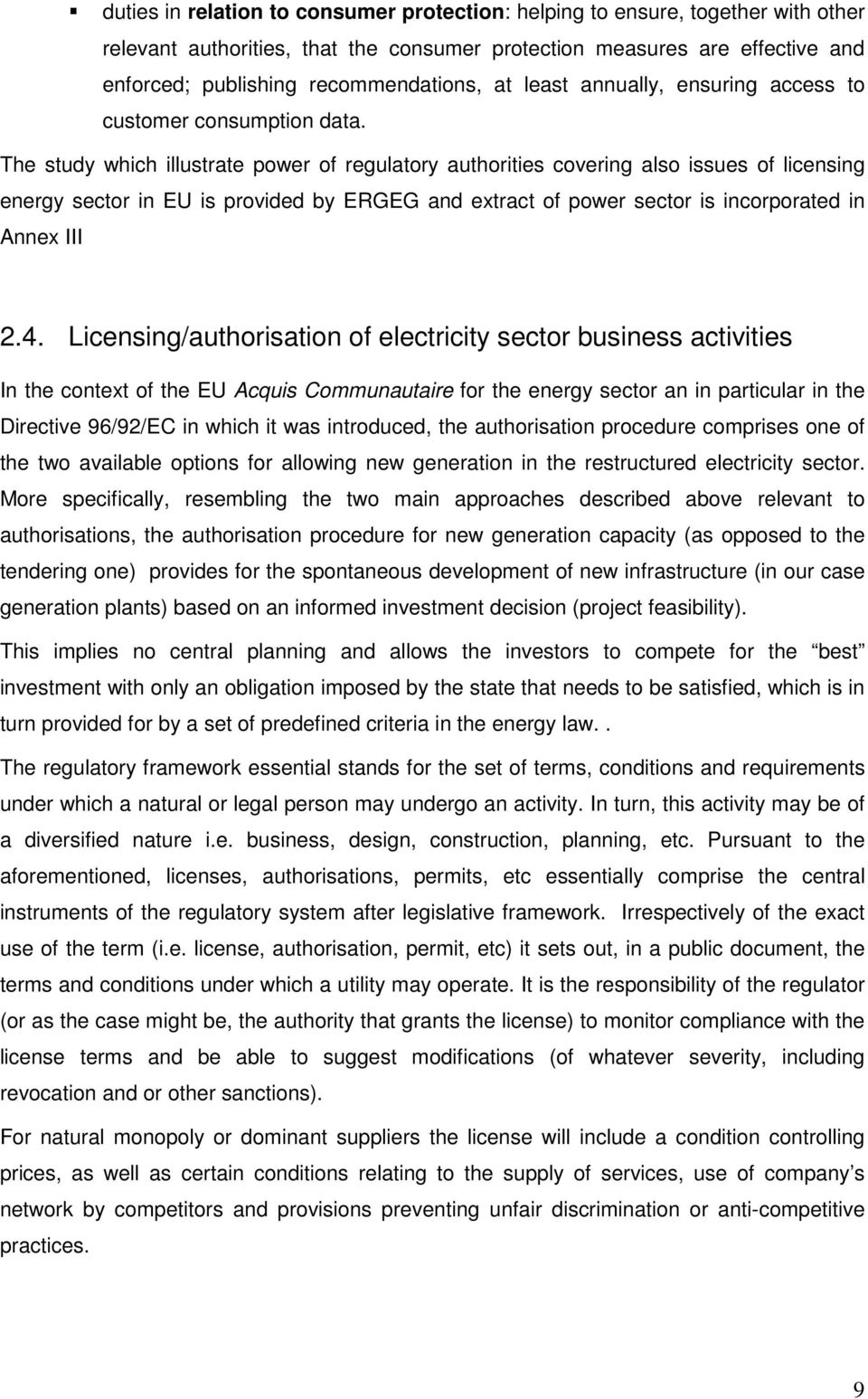 The study which illustrate power of regulatory authorities covering also issues of licensing energy sector in EU is provided by ERGEG and extract of power sector is incorporated in Annex III 2.4.
