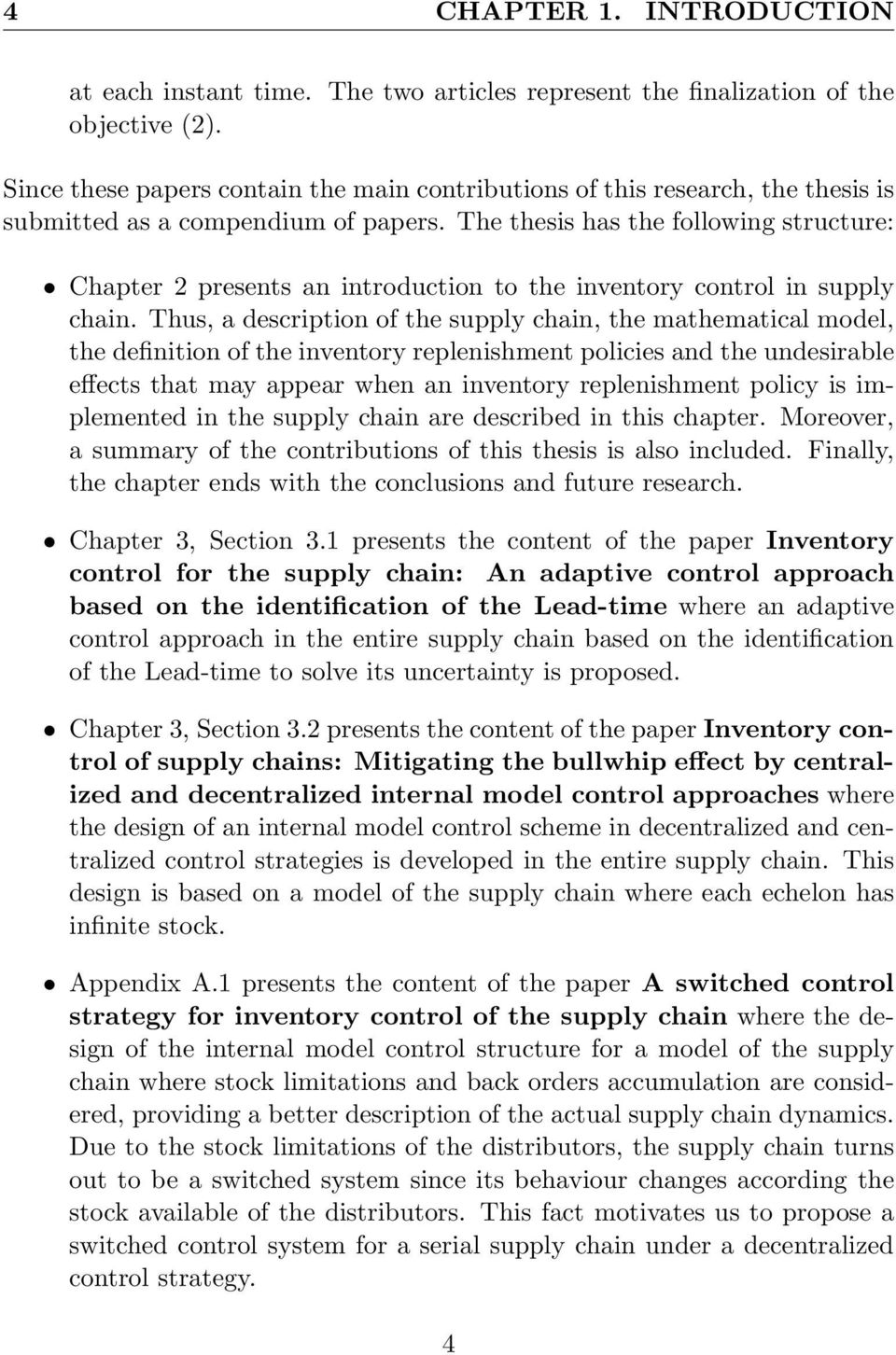 The thesis has the following structure: Chapter 2 presents an introduction to the inventory control in supply chain.