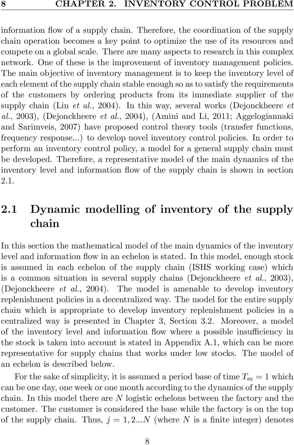There are many aspects to research in this complex network. One of these is the improvement of inventory management policies.