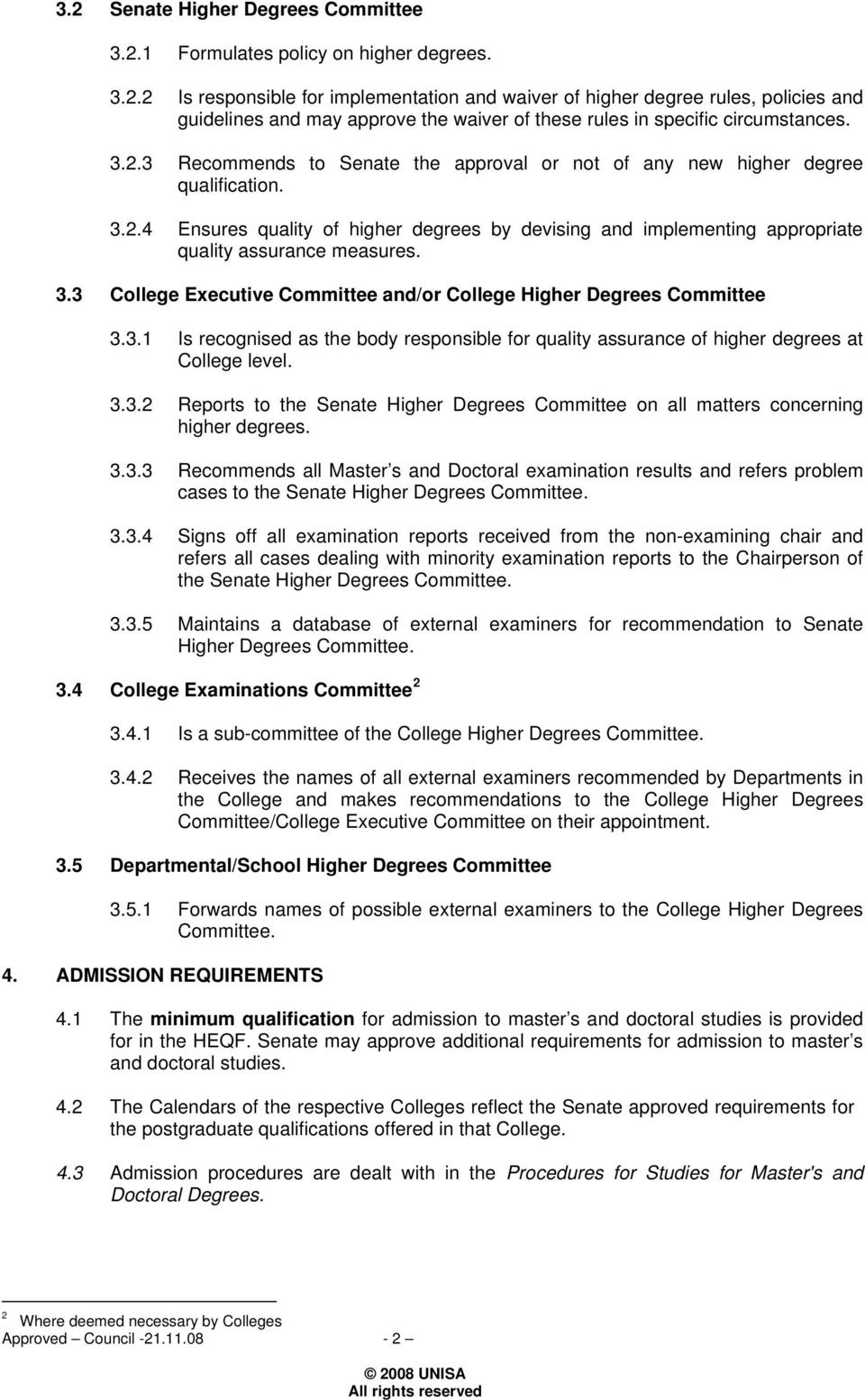 3.1 Is recognised as the body responsible for quality assurance of higher degrees at College level. 3.3.2 Reports to the Senate Higher Degrees Committee on all matters concerning higher degrees. 3.3.3 Recommends all Master s and Doctoral examination results and refers problem cases to the Senate Higher Degrees Committee.