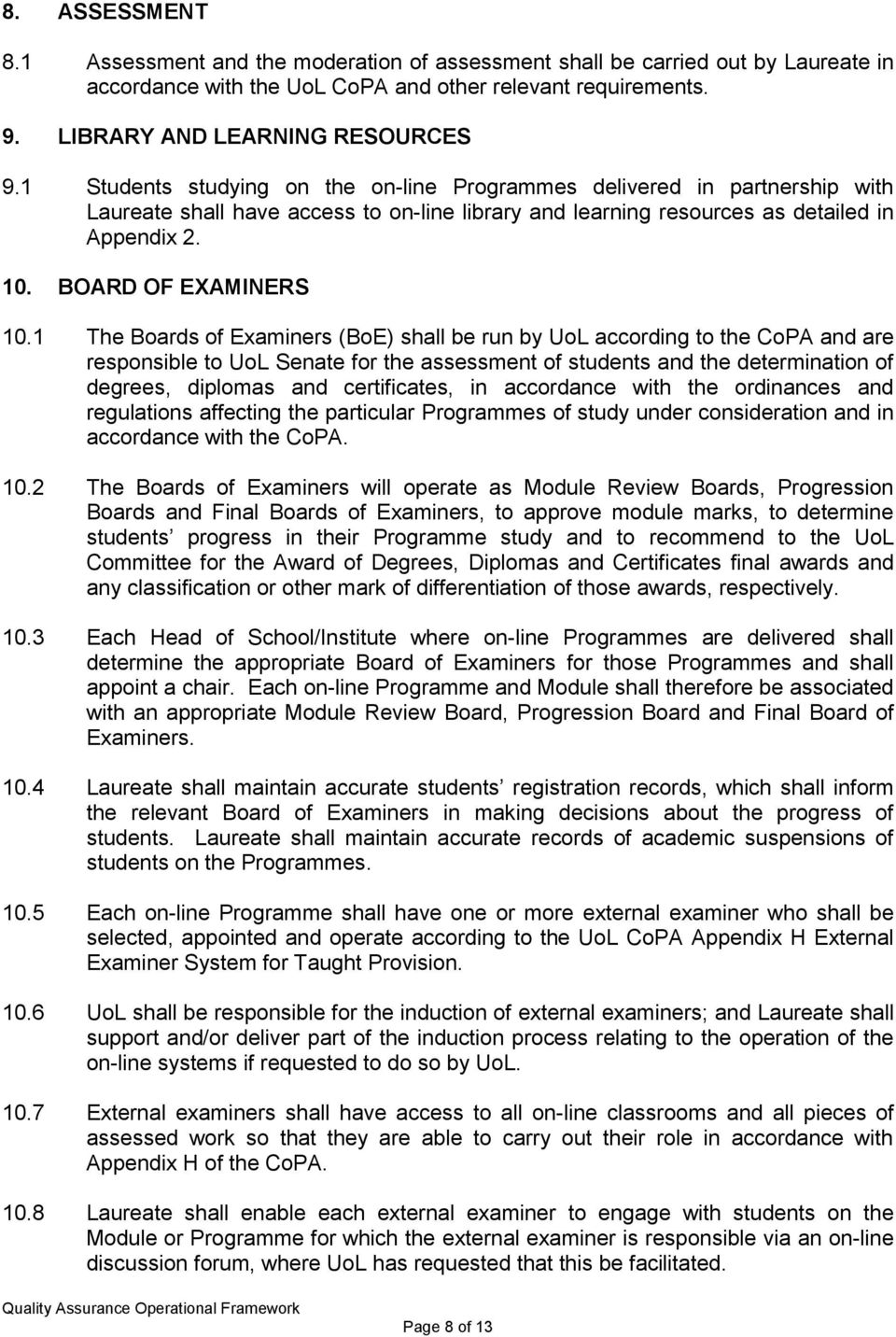 1 The Boards of Examiners (BoE) shall be run by UoL according to the CoPA and are responsible to UoL Senate for the assessment of students and the determination of degrees, diplomas and certificates,