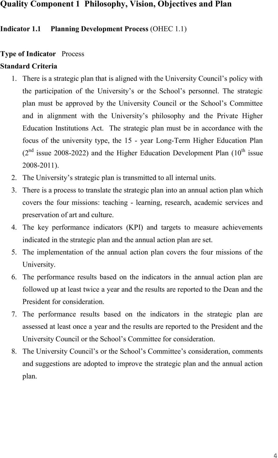 The strategic plan must be approved by the University Council or the School s Committee and in alignment with the University s philosophy and the Private Higher Education Institutions Act.