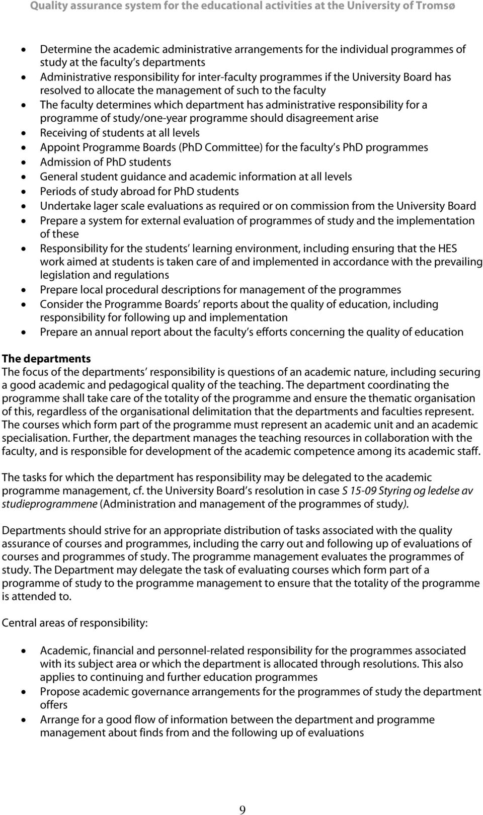 disagreement arise Receiving of students at all levels Appoint Programme Boards (PhD Committee) for the faculty s PhD programmes Admission of PhD students General student guidance and academic