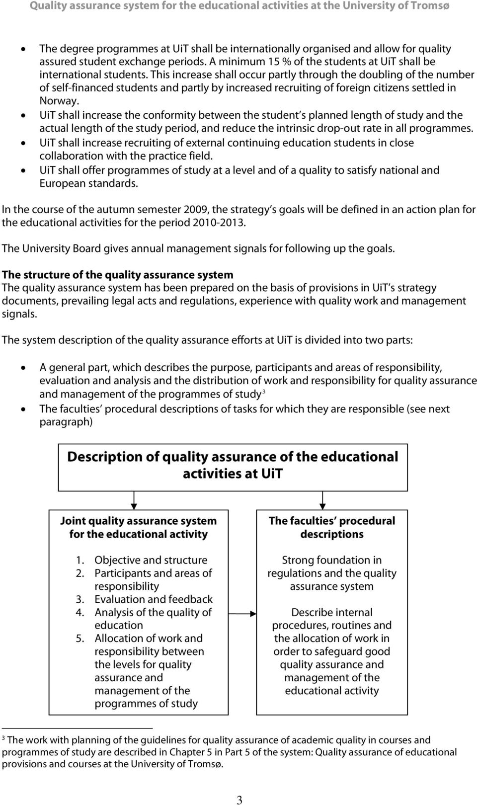 UiT shall increase the conformity between the student s planned length of study and the actual length of the study period, and reduce the intrinsic drop-out rate in all programmes.