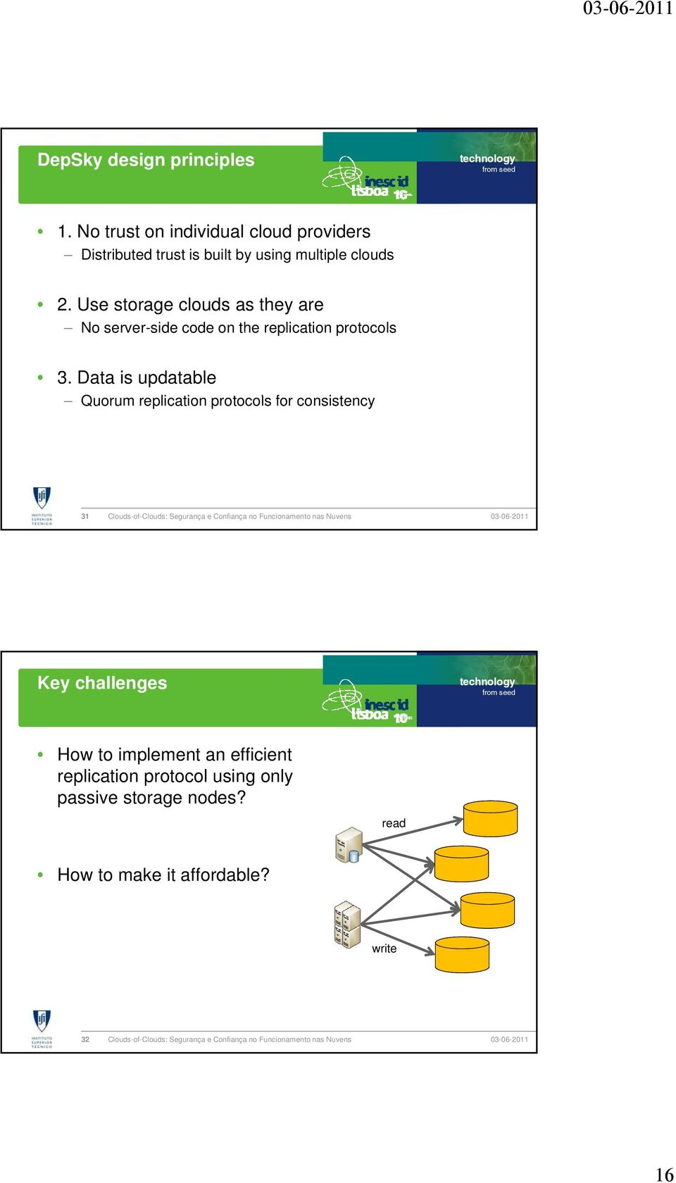 Use storage clous as they are No server-sie coe on the replication protocols 3.