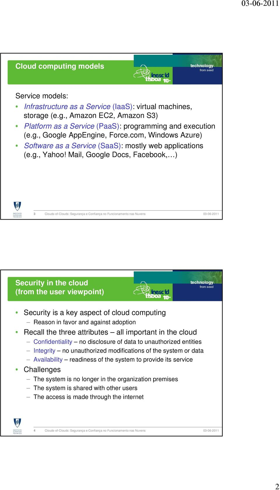 Mail, Google ocs, Facebook, ) 3 Security in the clou (from the user viewpoint) Security is a key aspect of clou computing Reason in favor an against aoption Recall the three attributes all important