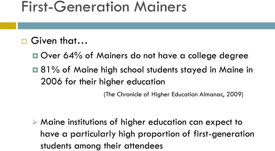 Chronicle of Higher Education Almanac, 2009) Maine institutions of higher education can