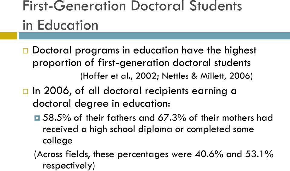 , 2002; Nettles & Millett, 2006) In 2006, of all doctoral recipients earning a doctoral degree in education: 58.