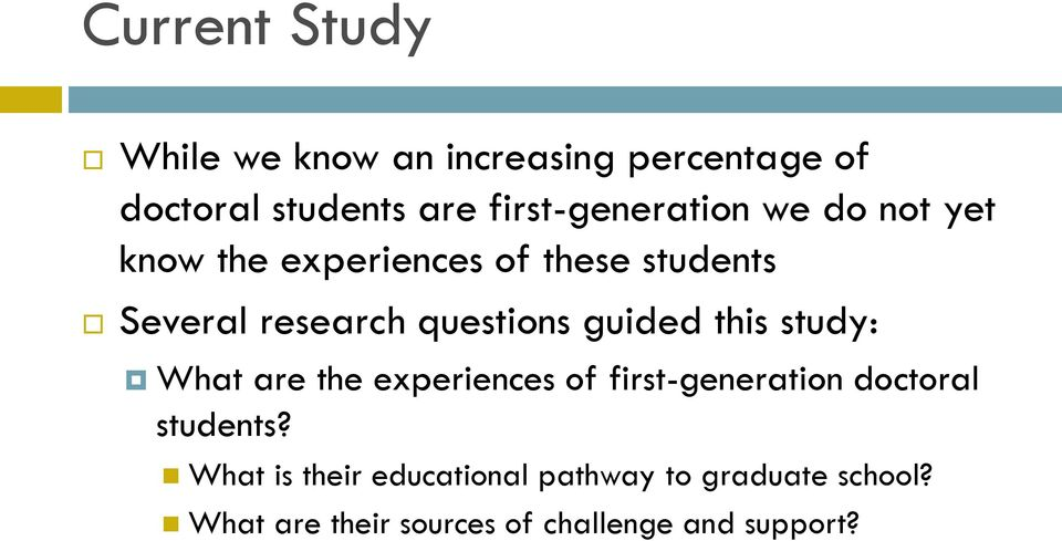 questions guided this study: What are the experiences of first-generation doctoral