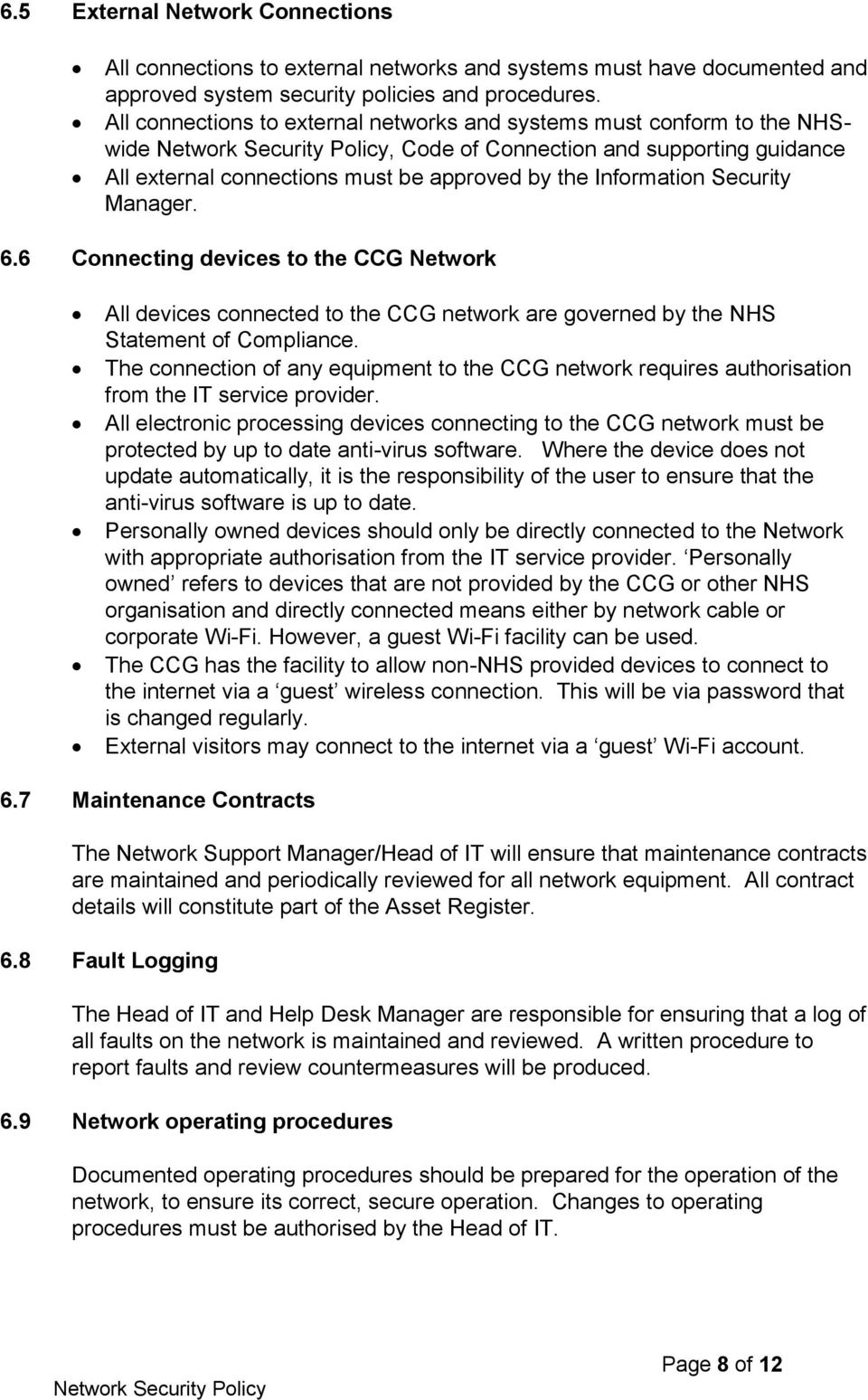 6.6 Connecting devices to the CCG Network All devices connected to the CCG network are governed by the NHS Statement of Compliance.