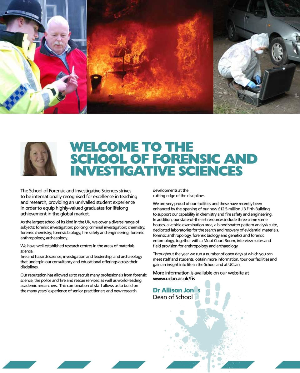 As the argest schoo of its kind in the UK, we cover a diverse range of subjects: forensic investigation; poicing; crimina investigation; chemistry; forensic chemistry; forensic bioogy; fire safety