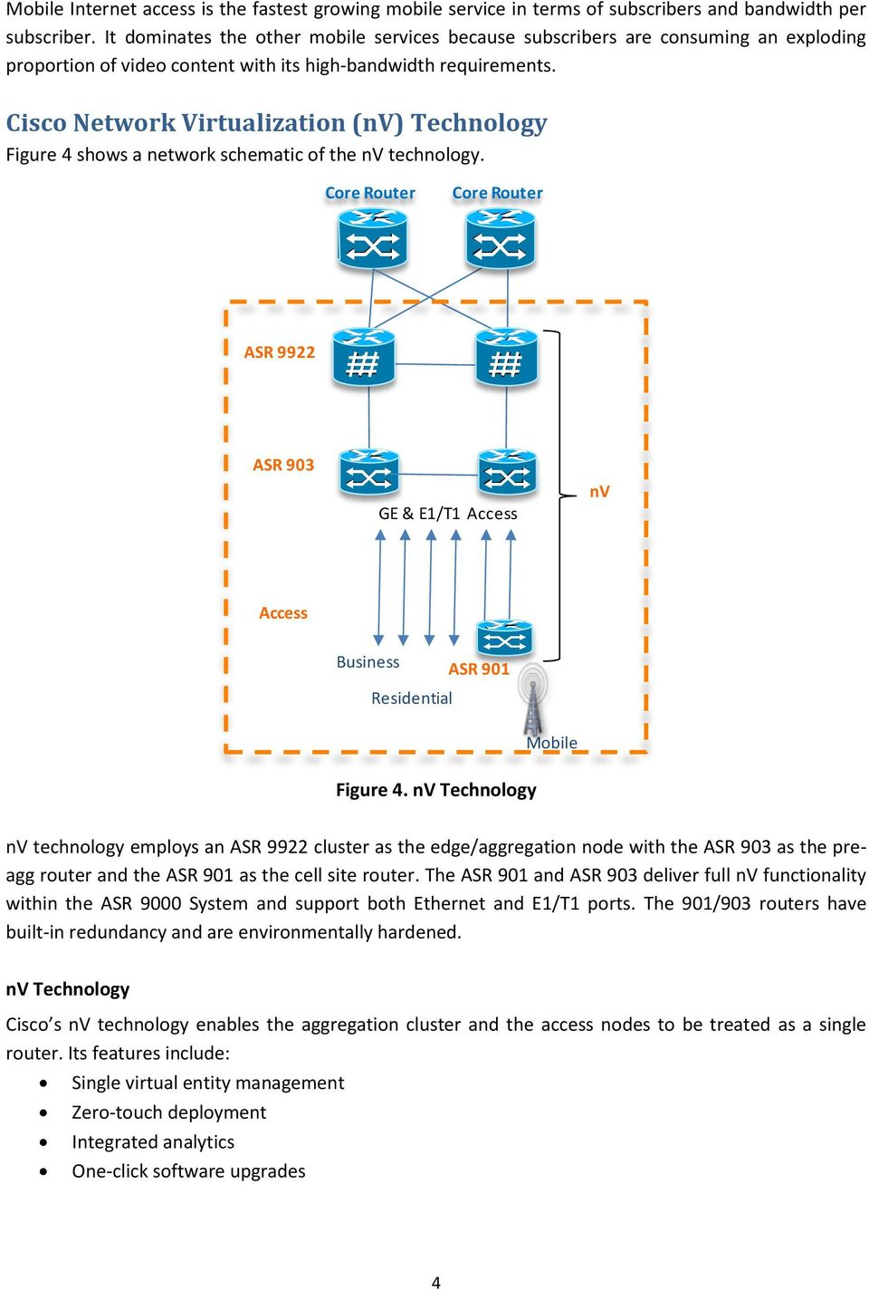Cisco Network Virtualization (nv) Technology Figure 4 shows a network schematic of the nv technology.