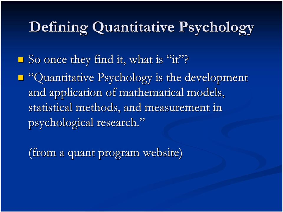 Quantitative Psychology is the development and application