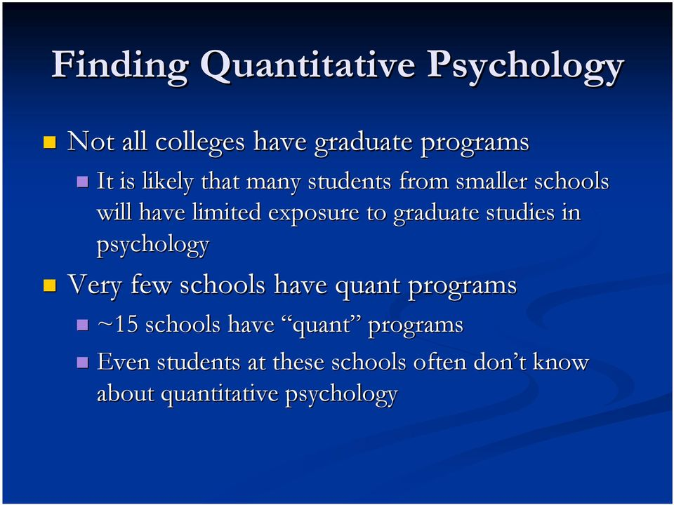 graduate studies in psychology Very few schools have quant programs ~15 schools