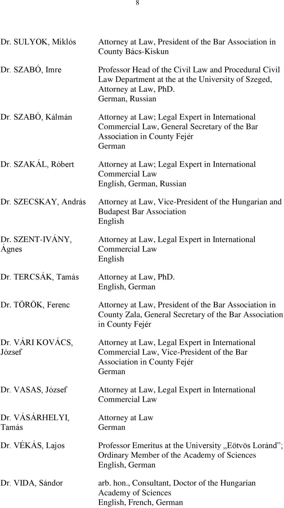 VIDA, Sándor, President of the Bar Association in County Bács-Kiskun Professor Head of the Civil Law and Procedural Civil Law Department at the at the University of Szeged,, PhD.