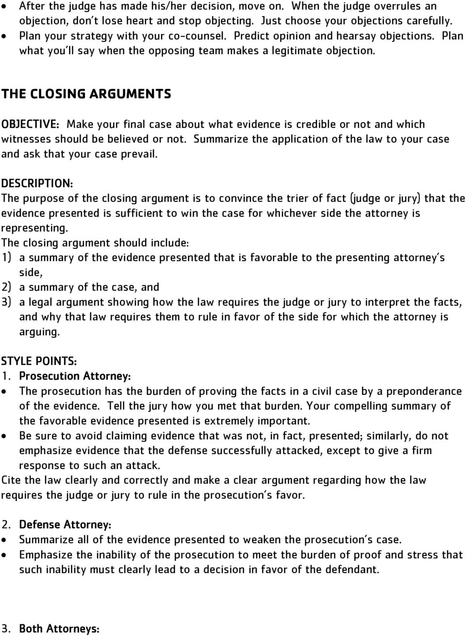 THE CLOSING ARGUMENTS OBJECTIVE: Make your final case about what evidence is credible or not and which witnesses should be believed or not.
