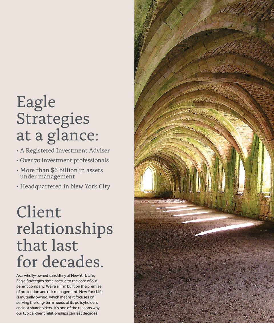 As a wholly-owned subsidiary of New York Life, Eagle Strategies remains true to the core of our parent company.