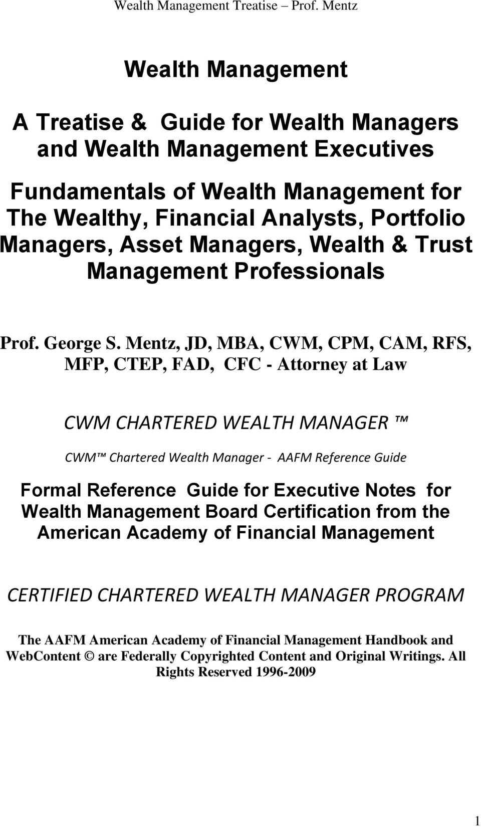 Mentz, JD, MBA, CWM, CPM, CAM, RFS, MFP, CTEP, FAD, CFC - Attorney at Law CWM CHARTERED WEALTH MANAGER CWM Chartered Wealth Manager - AAFM Reference Guide Formal Reference Guide for