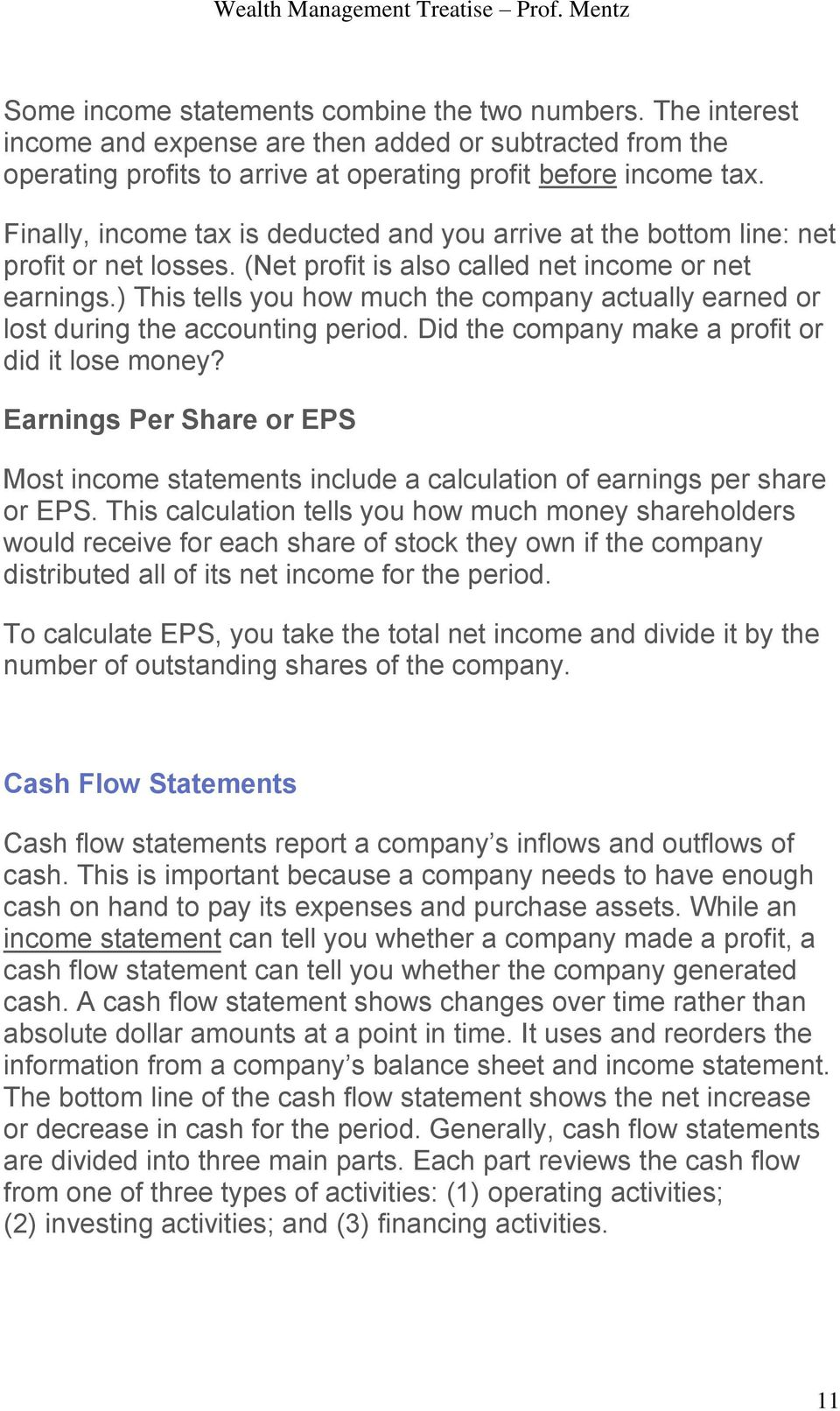 ) This tells you how much the company actually earned or lost during the accounting period. Did the company make a profit or did it lose money?