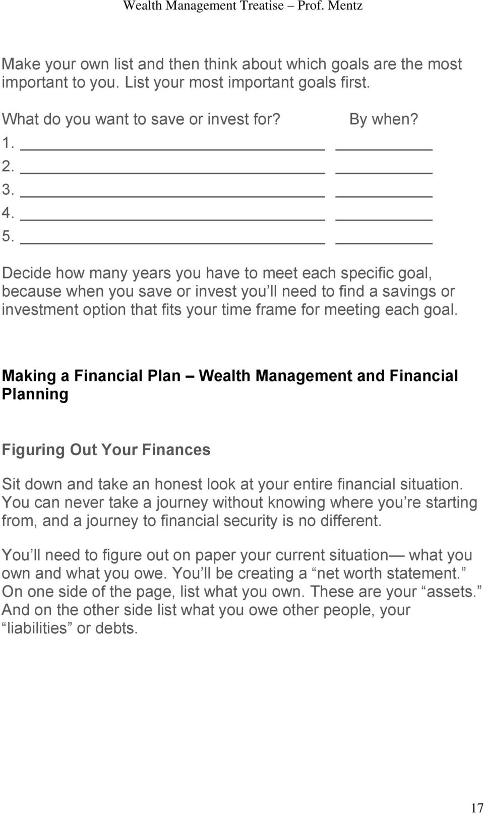 Making a Financial Plan Wealth Management and Financial Planning Figuring Out Your Finances Sit down and take an honest look at your entire financial situation.
