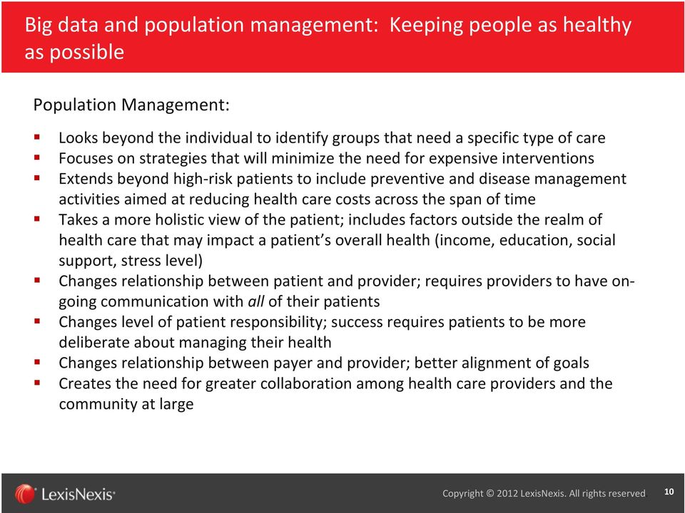of time Takes a more holistic view of the patient; includes factors outside the realm of health care that may impact a patient s overall health (income, education, social support, stress level)