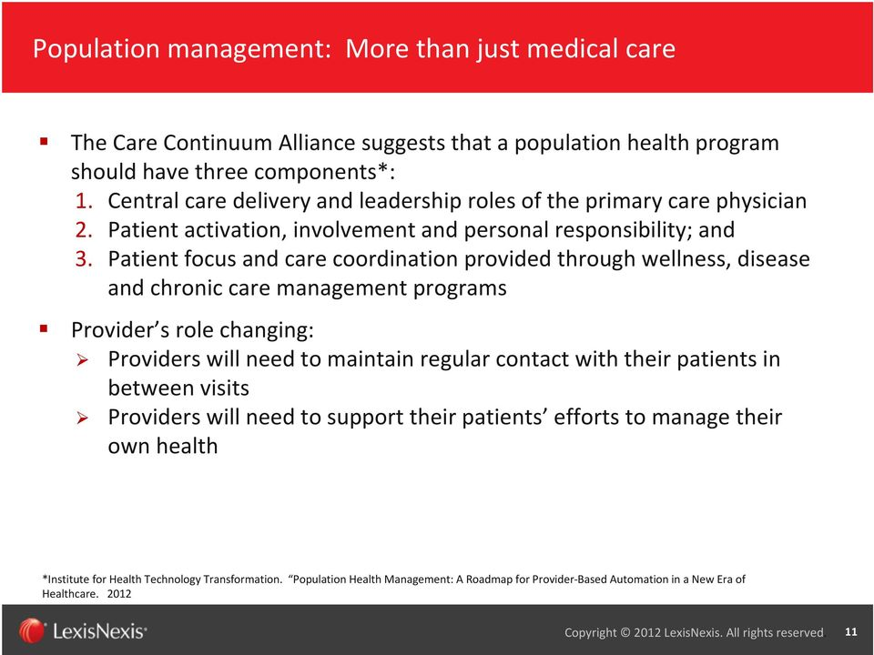Patient focus and care coordination provided through wellness, disease and chronic care management programs Provider s role changing: Providers will need to maintain regular contact with their