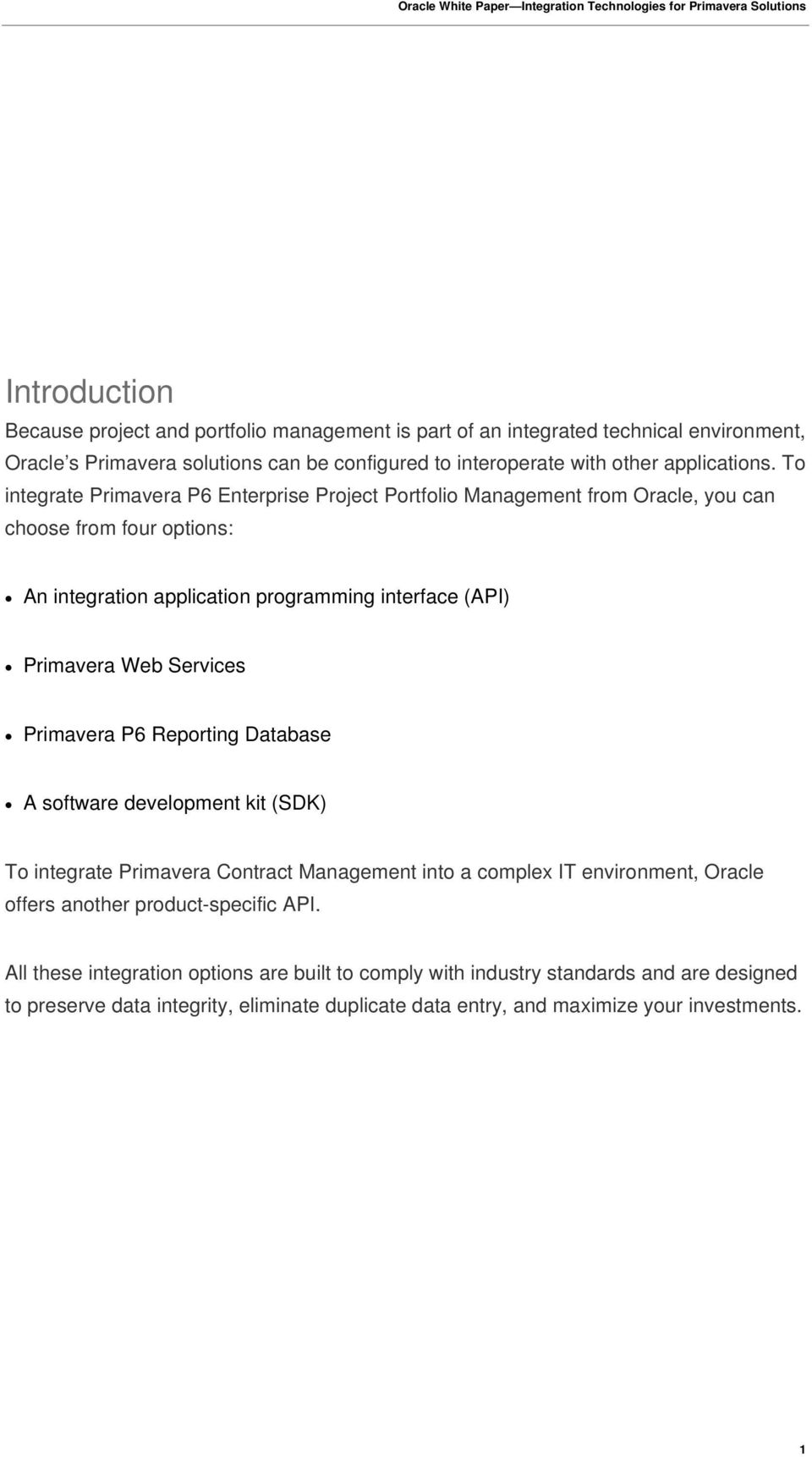 To integrate Primavera P6 Enterprise Project Portfolio Management from Oracle, you can choose from four options: An integration application programming interface (API) Primavera Web