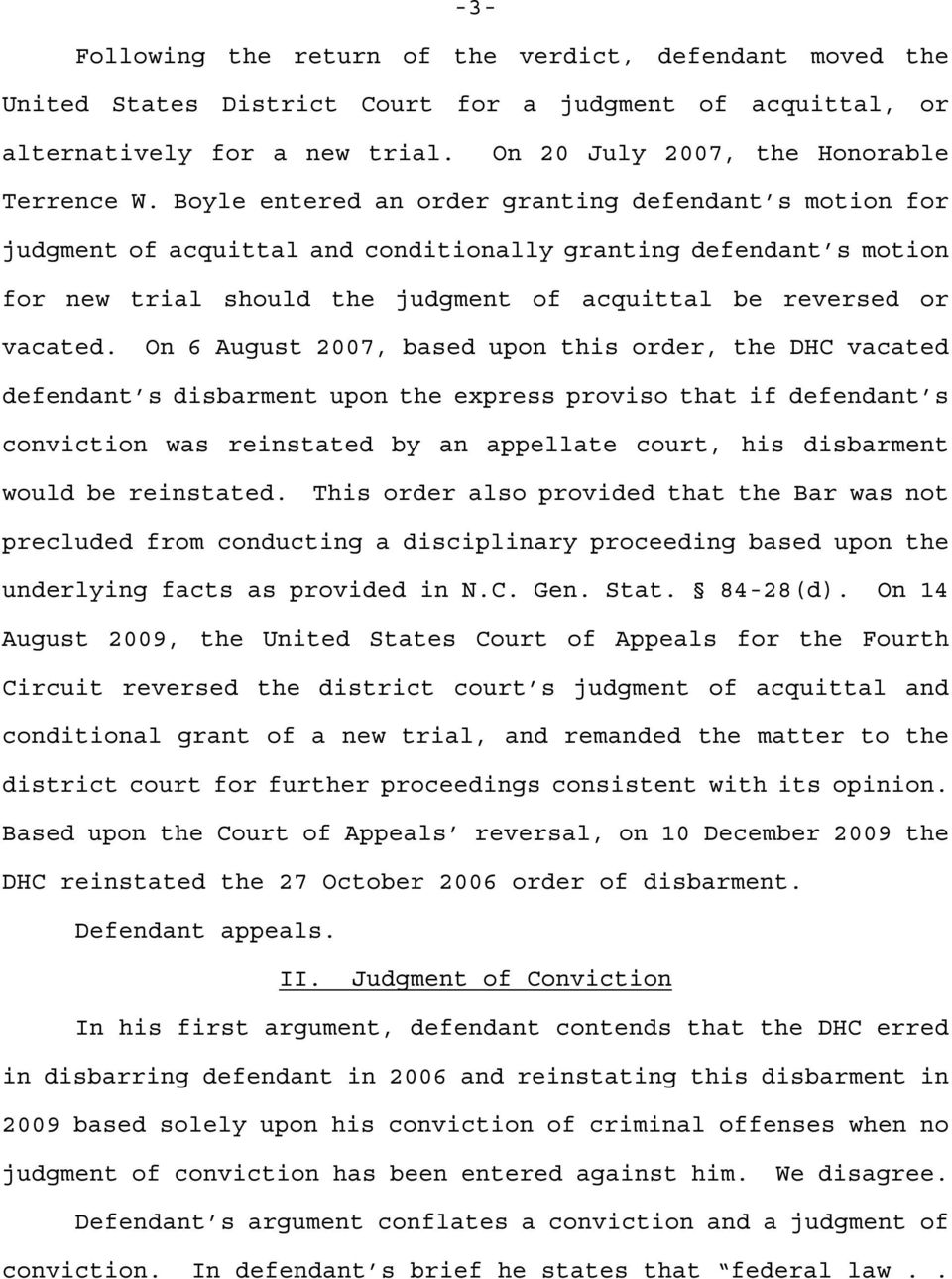 On 6 August 2007, based upon this order, the DHC vacated defendant s disbarment upon the express proviso that if defendant s conviction was reinstated by an appellate court, his disbarment would be