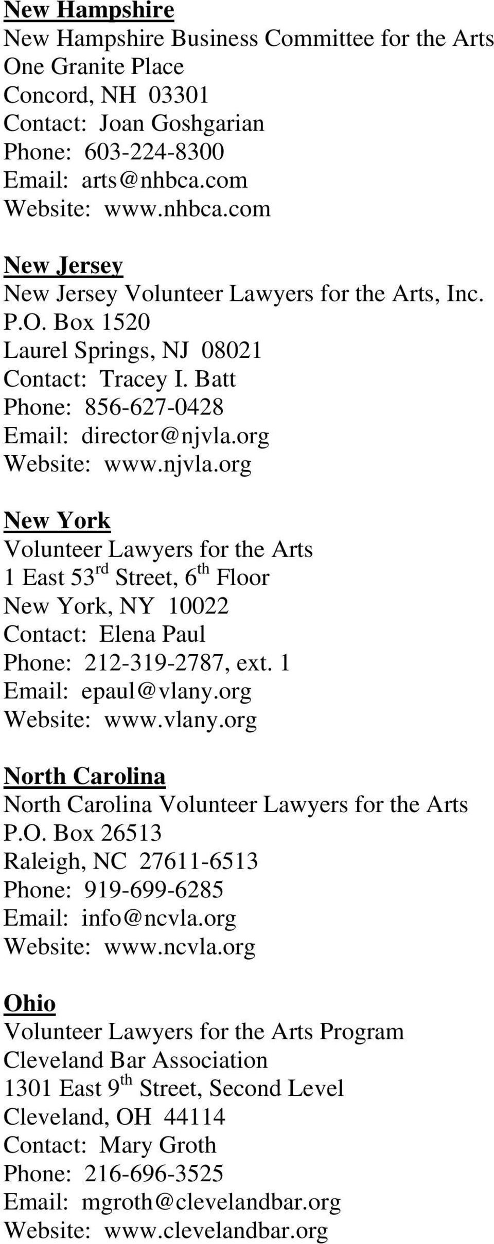 org Website: www.njvla.org New York Volunteer Lawyers for the Arts 1 East 53 rd Street, 6 th Floor New York, NY 10022 Contact: Elena Paul Phone: 212-319-2787, ext. 1 Email: epaul@vlany.