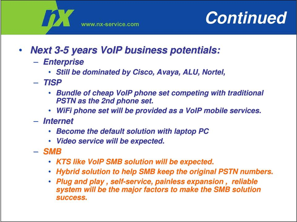 Internet SMB Become the default solution with laptop PC Video service will be expected. KTS like VoIP SMB solution will be expected.