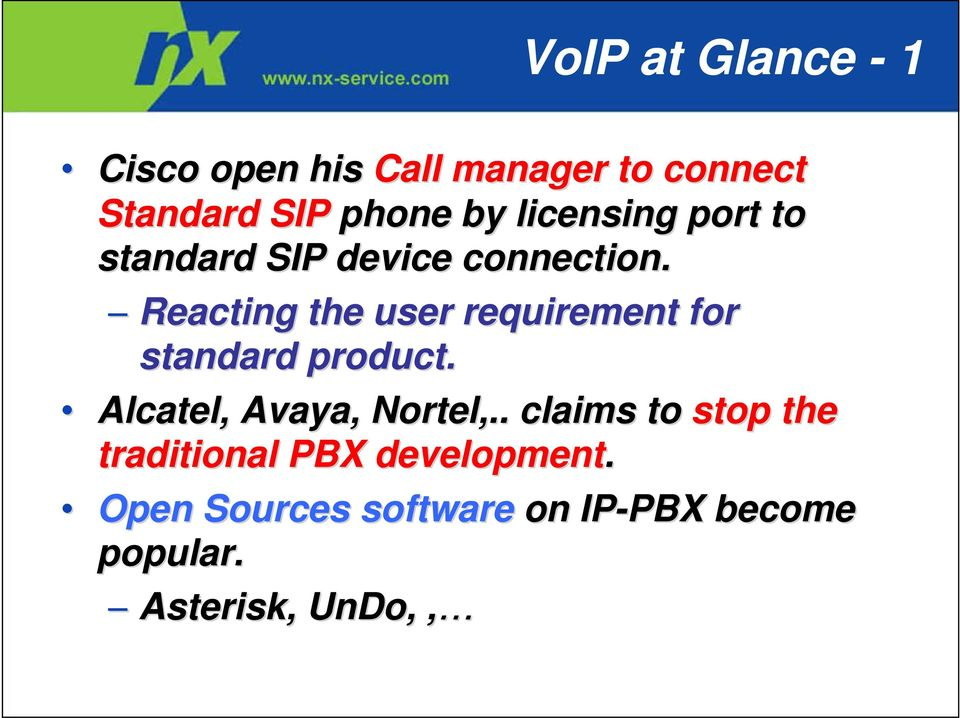 Reacting the user requirement for standard product. Alcatel, Avaya, Nortel,.