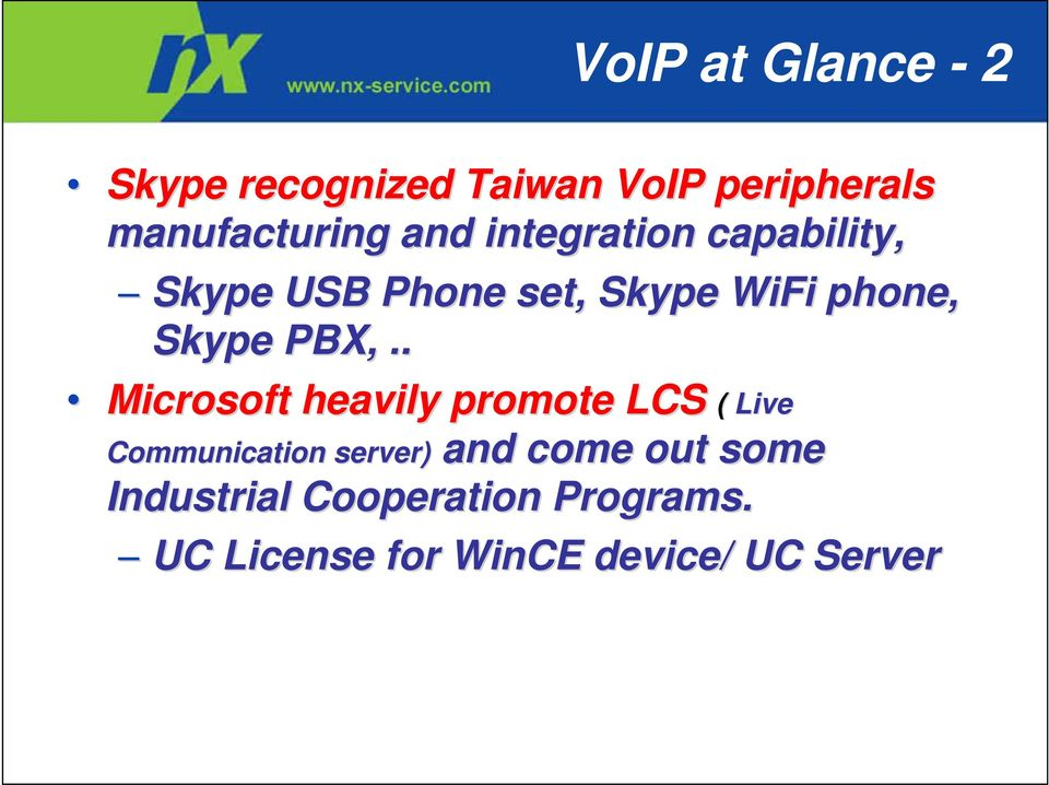 PBX,.. Microsoft heavily promote LCS ( Live Communication server) and come