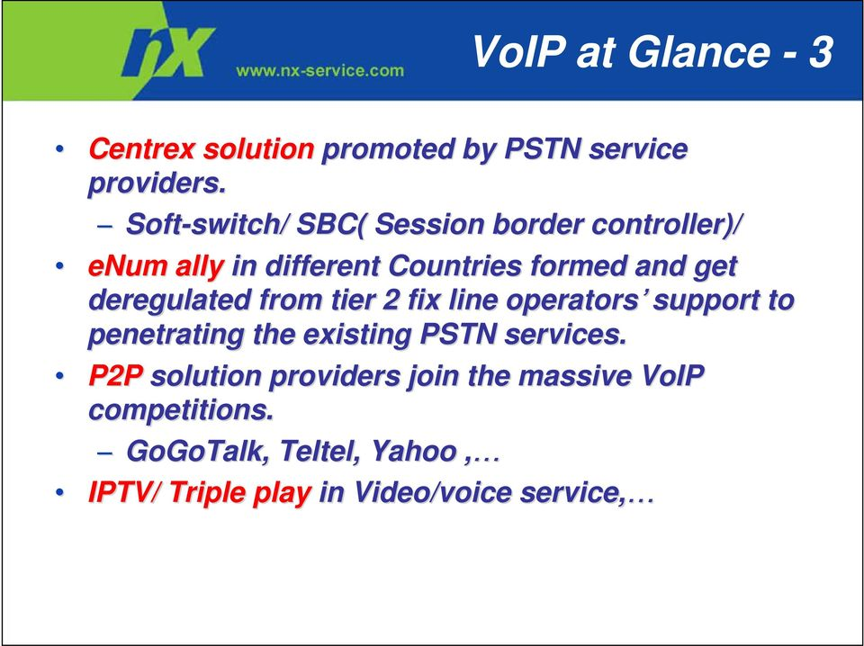 deregulated from tier 2 fix line operators support to penetrating the existing PSTN services.