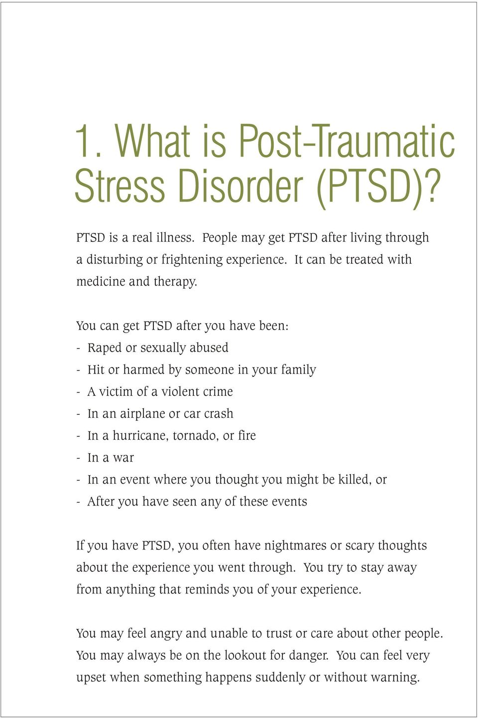 fire - In a war - In an event where you thought you might be killed, or - After you have seen any of these events If you have PTSD, you often have nightmares or scary thoughts about the experience