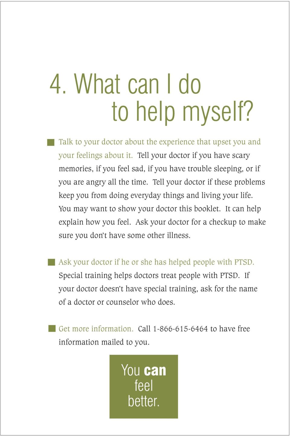 Tell your doctor if these problems keep you from doing everyday things and living your life. You may want to show your doctor this booklet. It can help explain how you feel.