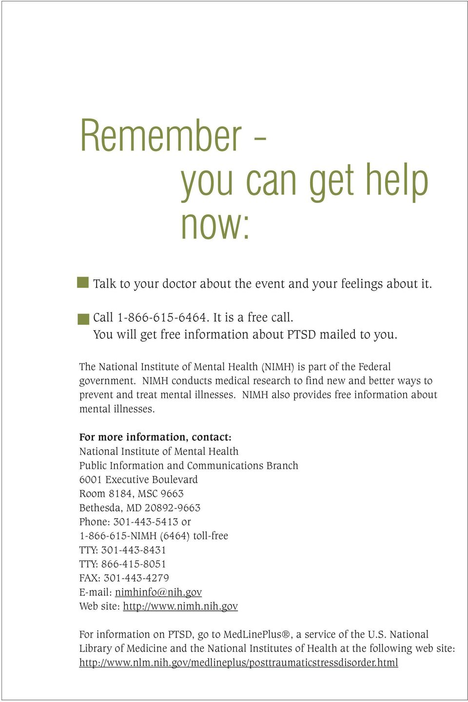 NIMH also provides free information about mental illnesses.