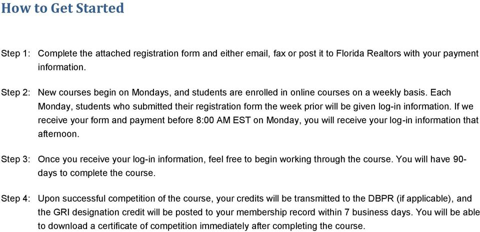 Each Monday, students who submitted their registration form the week prior will be given log-in information.