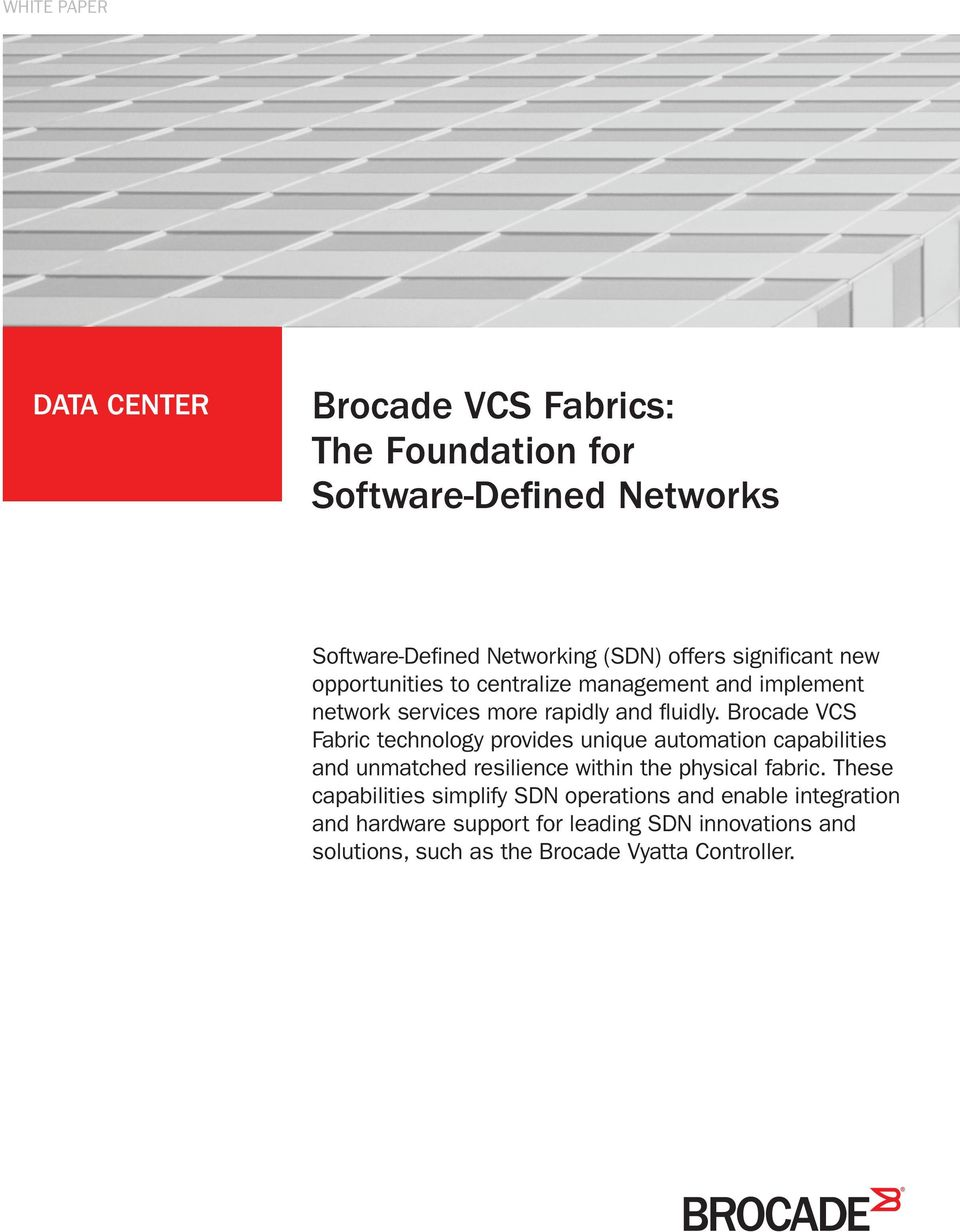 Brocade VCS Fabric technology provides unique automation capabilities and unmatched resilience within the physical fabric.