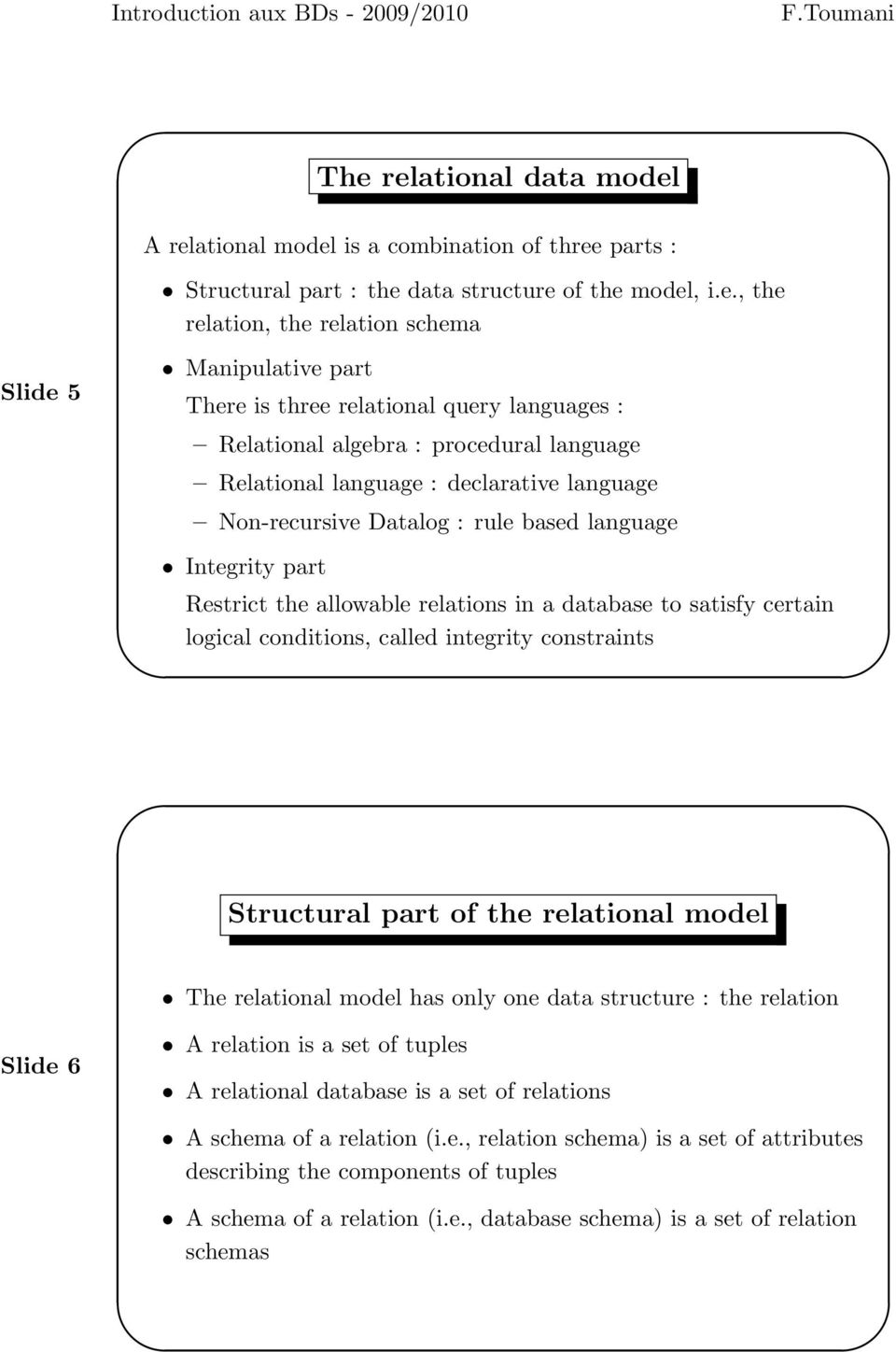 allowable relations in a database to satisfy certain logical conditions, called integrity constraints Structural part of the relational model The relational model has only one data structure : the